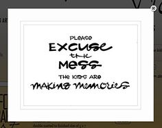 "Von.G Art: Original Saying/Quote ""Please, Excuse the Mess. The Kids Are Making Memories"" Black & White Double-Matted Sharpie Artwork (11x14). Perfect gift for a foster parents, mommy/daddy, a babysitter, daycare, preschool, etc! I mean, celebrate childhood - tidying can wait! The BLACK Sharpie-drawn artwork is heat-processed (to make the drawing lines solid) onto heavy 80lb/97 bright WHITE archival-quality/acid-free paper & arrives to you double-matted in WHITE, signed by the artist &..."