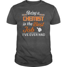 Being A Chemist Is The Best Job T-Shirt #gift #ideas #Popular #Everything #Videos #Shop #Animals #pets #Architecture #Art #Cars #motorcycles #Celebrities #DIY #crafts #Design #Education #Entertainment #Food #drink #Gardening #Geek #Hair #beauty #Health #fitness #History #Holidays #events #Home decor #Humor #Illustrations #posters #Kids #parenting #Men #Outdoors #Photography #Products #Quotes #Science #nature #Sports #Tattoos #Technology #Travel #Weddings #Women