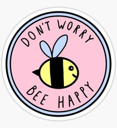 """Don't Worry Bee Happy"" Stickers by hellobubblegum Stickers Cool, Happy Stickers, Tumblr Stickers, Kawaii Stickers, Printable Stickers, Laptop Stickers, Journal Stickers, Homemade Stickers, Aesthetic Stickers"