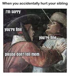 When you accidentally hurt your sibling.