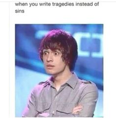 i write sins not tragedies / panic! at the disco / music / bands Emo Band Memes, Emo Bands, Music Bands, Band Jokes, Brendon Urie, Panic! At The Disco, My Chemical Romance, Disco Songs, Hardcore