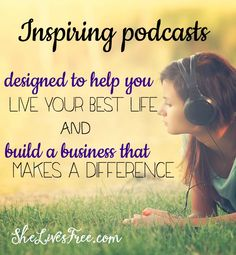 Inspiring podcasts to help you live your best live and build a blog or business that makes a difference