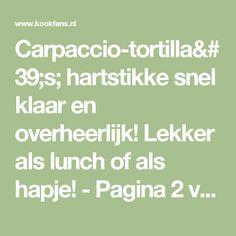 Carpaccio-tortilla's; hartstikke snel klaar en overheerlijk! Lekker als lunch of als hapje! - Pagina 2 van 2 - KookFans.nl