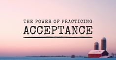 Practicing acceptance is an important part of living a happy life. Let's learn how to accept with grace, so that we can focus on the things we can change.