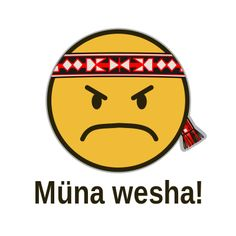 Müna wesha! / Qué mal!