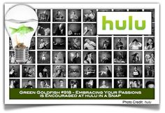 """Green Goldfish #918 - Hulu    In the words of John Foster, Hulu's Head of Talent and Organization,  When you enter our office, the first thing you notice is a wall of portraits with every team member showing off a bit of his or her personality. From this gigantic photo wall, even a casual visitor will quickly notice that our people are our most precious asset."""""""