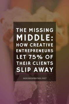 The Missing Middle: How Creative Entrepreneurs Let 75% of Their Clients Slip Away
