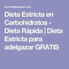 Dieta Estricta en Carbohidratos - Dieta Rápida   Dieta Estricta para adelgazar GRATIS