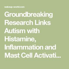 Groundbreaking Research Links Autism with Histamine, Inflammation and Mast Cell Activation | Wake Up World