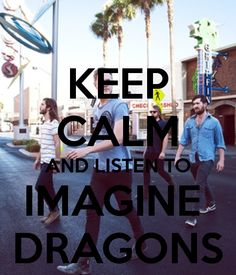 KEEP CALM AND LISTEN TO IMAGINE DRAGONS made by moi Jade!