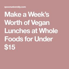 Make a Week's Worth of Vegan Lunches at Whole Foods for Under $15
