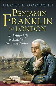 Benjamin Franklin in London: The British Life of America's Founding Father by George Goodwin http://www.amazon.co.uk/dp/0297871536/ref=cm_sw_r_pi_dp_lZTHwb032G921