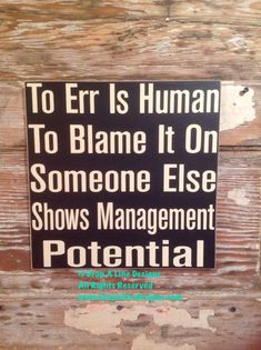 To Err Is Human. To Blame It On Someone Else Shows Management Potential. Funny wood sign Sign To Err … Sign Quotes, Me Quotes, Funny Wood Signs, Funny Signs For Work, Fun Signs, Wall Signs, Beach Signs, Twisted Humor, Work Humor