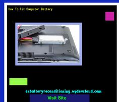 How To Fix Computer Battery 143834 - Recondition Your Old Batteries Back To 100% Of Their Working Condition!