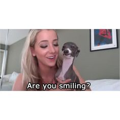 Jenna Marbles' smiling Italian Greyhound...so cute and creepy at the same time