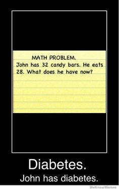 No kidding. Geez John just one wasn't enough. You had to be a fat pig and go eat all the freaking chocolate bars and not leave any for the rest of us. John also apparently doesn't have friends. Only in math.