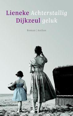 (*) Achterstallig geluk van Lineke Dijkzeul . prachtige roman over een bijzondere moeder/dochter relatie
