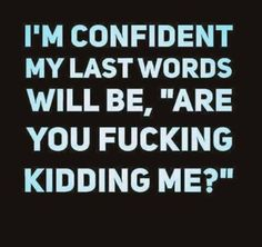 The odds are ...... I don't like, very, very rarely do I say this word, but this is just so me... You betcha