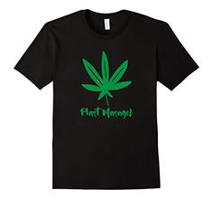 Marijuana Weed T-Shirt: Cannabis Plant Manager 420 ... https://www.amazon.com/dp/B01N8X0R2G/ref=cm_sw_r_pi_dp_x_SykjybCMD2MB6