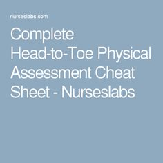 Complete Head-to-Toe Physical Assessment Cheat Sheet - Nurseslabs