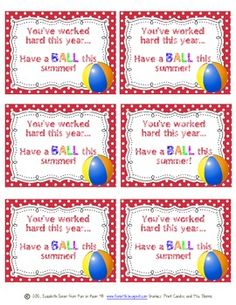 A great end of the year gift for students:You worked hard this year...have a BALL this summer.Attach this gift card to a beach ball.For...