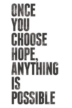179888-Once-You-Choose-Hope-Anything-Is-Possible.jpg (407×609)