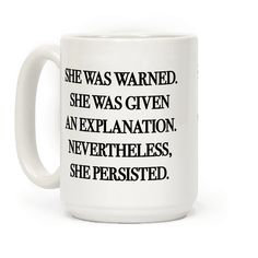 She Was Warned She Was Given An Explanation Nevertheless She Persisted - Show off your political side with this democratic inspired, United States Senate, Elizabeth Warren inspired, feminist, Coretta Scott King, civil rights coffee mug! Wear this quote with pride and continue your efforts to fight for your human rights!