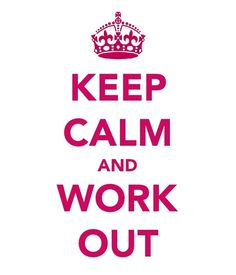 Keep Calm and Work It Out!!