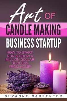 Art of Candle Making Business Startup : How to Start, Run and Grow a Million Dollar Success from Home! by Suzanne Carpenter Paperback) for sale online Soy Candle Making, Candle Making Supplies, Making Candles, Candle Making Kits, How To Make Candle, Aromatherapy Candles, Beeswax Candles, Homemade Candles, Diy Candles