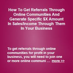 To get referrals through online communities for profit in your business, you will need to join one or more online communities, that focuses on helping businesses to grow … more >> #marketing #sales #business #ecommerce #commerce #startups #referral #referrals #referralmarketing #affiliates #affiliatemarketing #onlinecommunity