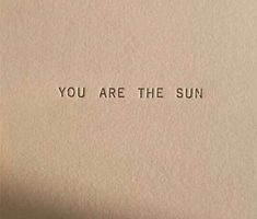 Sun Tattoos, Love Tattoos, Tatoos, You Are Loved Tattoo, Quotations, Qoutes, Love Yourself Tattoo, You Are The Sun, Sun Quotes