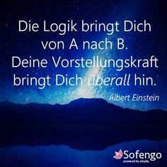 Die Logik bringt Dich von A nach B. Deine Vorstellungskraft bringt Dich überall hin. Albert Einstein #quote #Zitat
