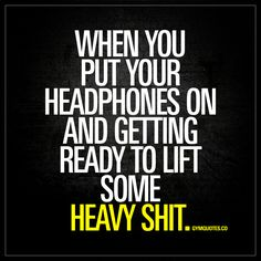 "When you put your headphones on and getting ready to lift some heavy shit."" Gotta love that intense moment when you put your headphones on and the rest of the gym dissapears. You focus and you're getting ready to lift.. :) - www.gymquotes.com #workout #quotes #fitnessmotivation"