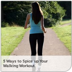 5 Ways to Spice up Your Walking Workout