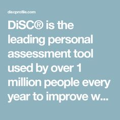 DiSC® is the leading personal assessment tool used by over 1 million people every year to improve work productivity, teamwork and communication. The DiSC profile is a non-judgemental tool used for discussion of people's behavioral differences. If you participate in a DiSC program, you'll be asked to complete a series of questions that produce a detailed report about your personality and behavior. The DiSC model provides a common language that people can use to better understand themselves…