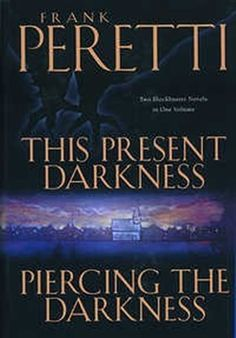 This Present Darkness and Piercing the Darkness...