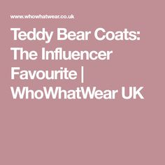 Teddy Bear Coats: The Influencer Favourite | WhoWhatWear UK