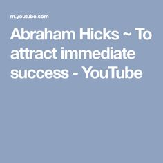 Abraham Hicks ~ To attract immediate success - YouTube