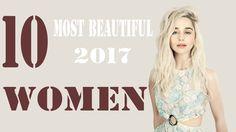 Top 10 Most Beautiful Women 2017