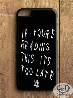 If You're Reading - Drake Quotes Black iPhone 6/6S Case, iPhone 5/5S Case, iPhone 5C Case plus Samsung Galaxy S4 S5 S6 Edge Cases