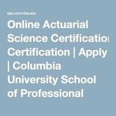 Online Actuarial Science Certification | Columbia University School of Professional Studies - retake GRE (ugh)