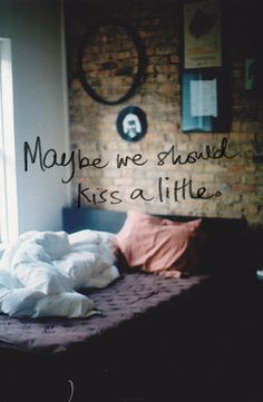 maybe we should kiss a little... :)