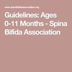 Guidelines: Ages 0-11 Months - Spina Bifida Association Pediatric Physical Therapy, Pediatrics, Physics, Age, Physique