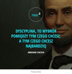 Dyscyplina, to wybór - Moc² - Moc Kwadrat New Things To Learn, Good Things, Genius Quotes, Bastilla, My Dream Came True, Dio, Life Is Strange, Abraham Lincoln, Life Motivation