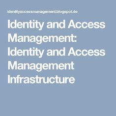 Identity and Access Management: Identity and Access Management Infrastructure