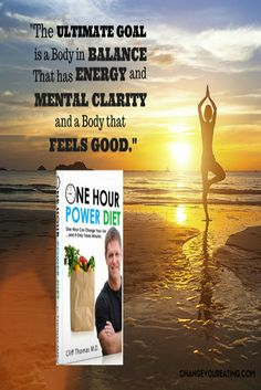 The ultimate goal is a body in balance that has energy and mental clarity, and a body that feels good.
