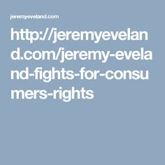 http://jeremyeveland.com/jeremy-eveland-fights-for-consumers-rights