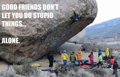 Good Friends Don't Let You Do Stupid Things.........Alone #outdoors #climbing