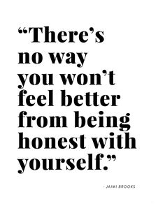"""There's no way you won't feel better from being honest with yourself."" - Jaimi Brooks, Therapist 
