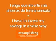 Tengo que invertir mis ahorros de forma sensata = I have to invest my savings in a wise way